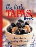 The Little Tapas Book ebook by Murdoch Books Test Kitchen