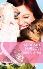 Groomed for Love (Mills & Boon Cherish) ebook by Helen R. Myers