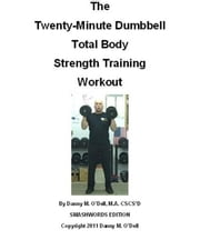 The Twenty-Minute Dumbbell Total Body Strength Training Workout ebook by Danny O'Dell