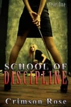 School of Discipline: Year One ebook by Crimson Rose