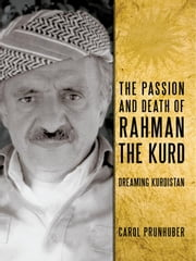 The Passion and Death of Rahman the Kurd: Dreaming Kurdistan ebook by Prunhuber, Carol