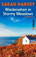 Wiedersehen in Stormy Meadows - Roman ebook by Sarah Harvey, Marieke Heimburger, Sabine Schulte