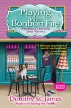 Playing With Bonbon Fire - A Southern Chocolate Shop Mystery ebook by Dorothy St. James