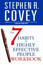The 7 Habits of Highly Effective People Personal Workbook ebook by Stephen R. Covey
