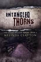 Entangled Thorns - Cedar Hollow Series, #3 ebook by Melinda Clayton