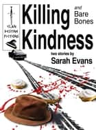 Killing Kindness - and Bare Bones ebook by Sarah Evans