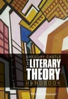 The Literary Theory Handbook ebook by Gregory Castle