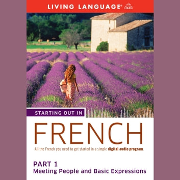 Starting Out in French: Part 1--Meeting People and Basic Expressions audiobook by Living Language