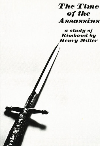 The Time of the Assassins: A Study of Rimbaud ebook by Henry Miller
