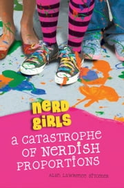 Nerd Girls: A Catastrophe of Nerdish Proportions - A Catastrophe of Nerdish Proportions ebook by Alan Lawrence Sitomer