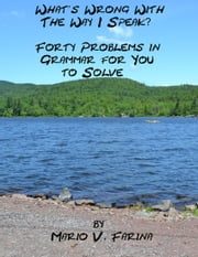 What's Wrong With The Way I Speak Forty Problems in Grammar For You To Solve ebook by Mario V. Farina