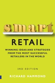 Smart Retail - Practical Winning Ideas and Strategies from the Most Successful Retailers in the World ebook by Richard Hammond