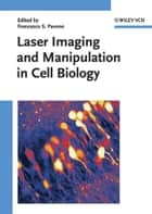 Laser Imaging and Manipulation in Cell Biology ebook by Francesco S. Pavone