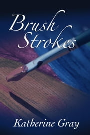 Brush Strokes ebook by Katherine Gray