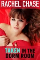 Taken in the Dorm Room ebook by Rachel Chase