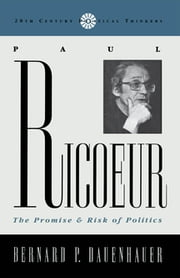 Paul Ricoeur - The Promise and Risk of Politics ebook by Bernard P. Dauenhauer