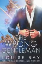 The Wrong Gentleman ebooks by Louise Bay