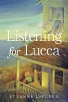 Listening for Lucca ebook by Suzanne LaFleur