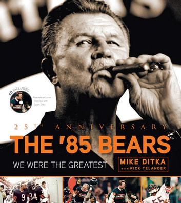 The '85 Bears - We Were the Greatest ebook by Mike Ditka,Rick Telander