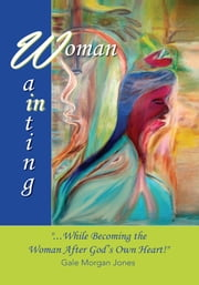 Woman In Waiting - While Becoming the Woman After God's Own Heart ebook by Gale Morgan Jones