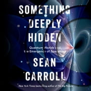 Something Deeply Hidden - Quantum Worlds and the Emergence of Spacetime audiobook by Sean Carroll