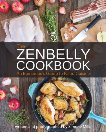 The Zenbelly Cookbook - An Epicurean's Guide to Paleo Cuisine ebook by Simone Miller