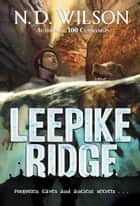 Leepike Ridge ebook by N. D. Wilson