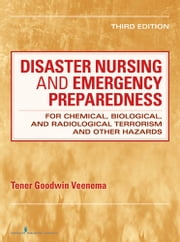 Disaster Nursing and Emergency Preparedness - for Chemical, Biological, and Radiological Terrorism and Other Hazards, for Chemical, Biological, and Radiological Terrorism and Other Hazards, Third Edition ebook by Tener Goodwin Veenema, PhD, MPH, MS, CPNP, FAAN