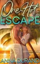 One Hot Escape ebook by Anna Durand