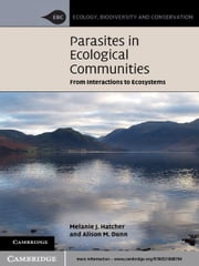 Parasites in Ecological Communities - From Interactions to Ecosystems ebook by Melanie J. Hatcher,Alison M. Dunn