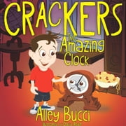 Crackers, the Amazing Clock ebook by Alley Bucci