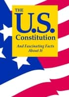The U.S. Constitution And Fascinating Facts About It ebook by Terry L. Jordan