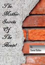 "The Mother! ""Secrets of the House"" ebook by Daniel E. Bollen"