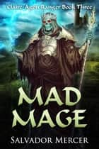 Mad Mage - A Claire-Agon Ranger Book ebook by Salvador Mercer