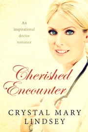 Cherished Encounter - A Doctor Inspirational Romance ebook by Crystal Mary Lindsey