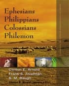 Ephesians, Philippians, Colossians, Philemon ebook by Clinton E. Arnold,Frank S. Thielman,Steven M. Baugh,Clinton E. Arnold