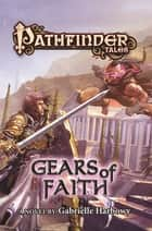 Pathfinder Tales: Gears of Faith ebook by Gabrielle Harbowy, Paizo Publishing LLC.