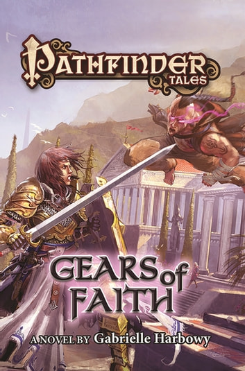 Pathfinder Tales: Gears of Faith ebook by Gabrielle Harbowy,Paizo Publishing LLC.