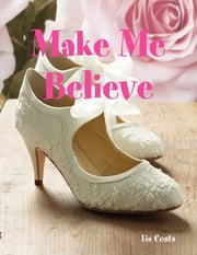 Make Me Believe ebook by Lia Costa
