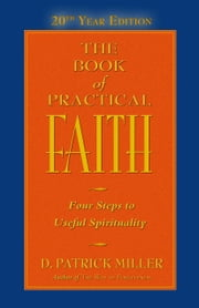 The Book of Practical Faith, 20th Year Edition ebook by D. Patrick Miller