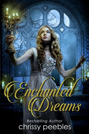 Enchanted Dreams - Book 3 - The Enchanted Castle Series, #3 ebook by Chrissy Peebles