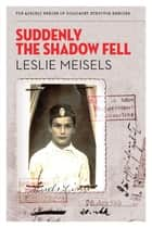Suddenly the Shadow Fell ebook by Leslie Meisels