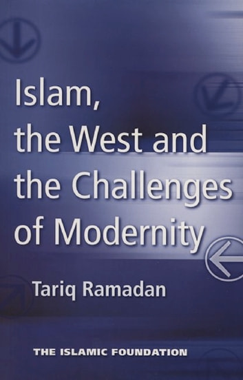 Islam, the West and the Challenges of Modernity ebook by Tariq Ramadan