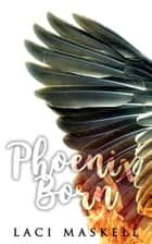 Phoenix Born ebook by Laci Maskell