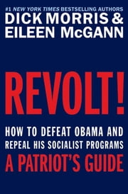 Revolt! - How to Defeat Obama and Repeal His Socialist Programs ebook by Dick Morris,Eileen McGann