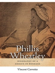 Phillis Wheatley - Biography of a Genius in Bondage ebook by Vincent Carretta