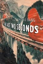The Last Two Seconds - Poems ebook by Mary Jo Bang