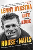 House of Nails - A Memoir of Life on the Edge eBook by Lenny Dykstra