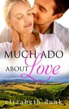 Much Ado About Love ebook by Elizabeth Dunk