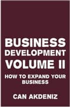 Business Development Volume II: How to Expand Your Business ebook by Can Akdeniz